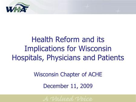 Health Reform and its Implications for Wisconsin Hospitals, Physicians and Patients Wisconsin Chapter of ACHE December 11, 2009.