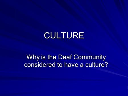 CULTURE Why is the Deaf Community considered to have a culture?