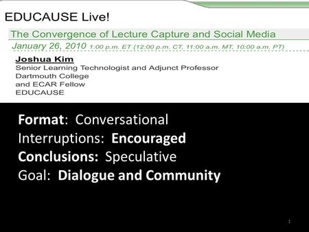 Format: Conversational Interruptions: Encouraged Conclusions: Speculative Goal: Dialogue and Community 1.