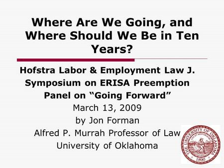 "Where Are We Going, and Where Should We Be in Ten Years? Hofstra Labor & Employment Law J. Symposium on ERISA Preemption Panel on ""Going Forward"" March."