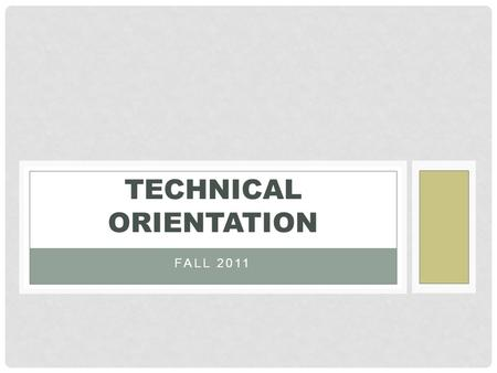 FALL 2011 TECHNICAL ORIENTATION. Session starts at 11:00 am We'll be online shortly Speaker test starts about 10:45 To ask questions, use the chat window.