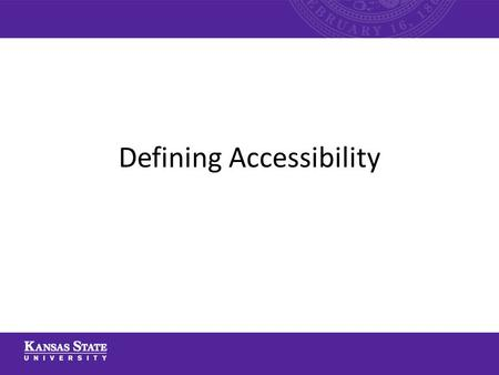 Defining Accessibility. This PowerPoint will cover the following topics: – Defining Accessibility – Universal Design – Principles of Accessible Design.