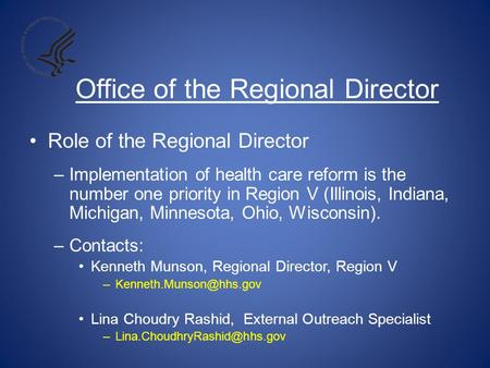 Office of the Regional Director Role of the Regional Director –Implementation of health care reform is the number one priority in Region V (Illinois, Indiana,