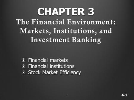 4-15-1 CHAPTER 3 The Financial Environment: Markets, Institutions, and Investment Banking ❂ Financial markets ❂ Financial institutions ❂ Stock Market Efficiency.
