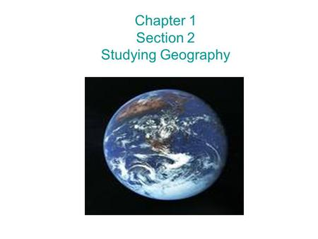 Chapter 1 Section 2 Studying Geography