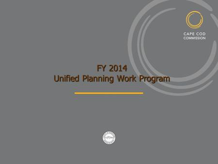 FY 2014 Unified Planning Work Program. Introduction This Unified Planning Work Program (UPWP) is developed annually by the Cape Cod Commission transportation.