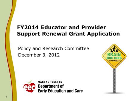 1 FY2014 Educator and Provider Support Renewal Grant Application Policy and Research Committee December 3, 2012.