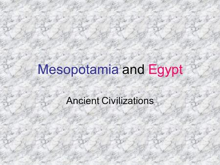 Mesopotamia and Egypt Ancient Civilizations. Egypt Geography Nile Located on the continent of Africa Papyrus Plant grows by the Nile Great boat builders.