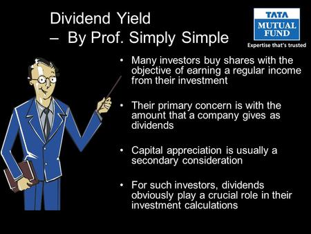 Dividend Yield – By Prof. Simply Simple Many investors buy shares with the objective of earning a regular income from their investment Their primary concern.