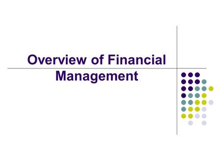 Overview of Financial Management. OVERVIEW OF FINANCIAL MANAGEMENT The Corporation Life Cycle Value Creation & Maximization Financial Institutions & Process.
