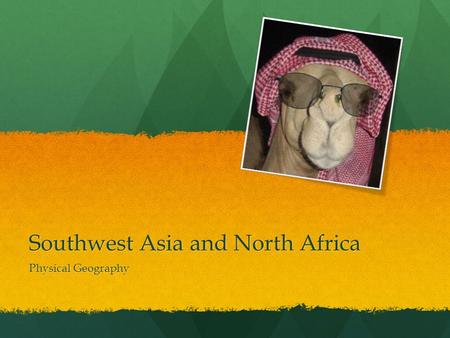 Southwest Asia and North Africa Physical Geography.