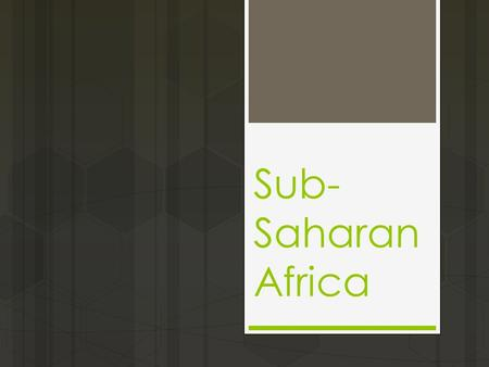 Sub- Saharan Africa. Countries  South Africa  Gabon  Botswana  Democratic Republic of Congo  Sudan  Chad  Mozambique  Madagascar  Nigeria  Ethiopia.