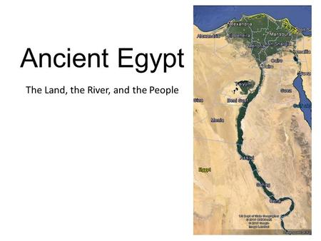 Ancient Egypt The Land, the River, and the People.