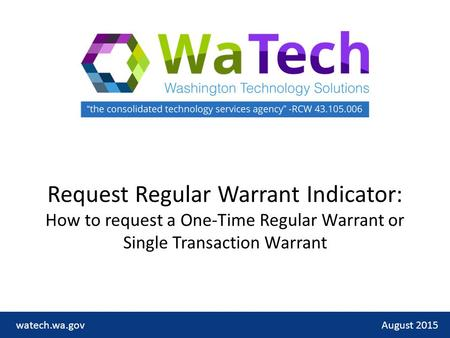 Request Regular Warrant Indicator: How to request a One-Time Regular Warrant or Single Transaction Warrant August 2015watech.wa.gov.