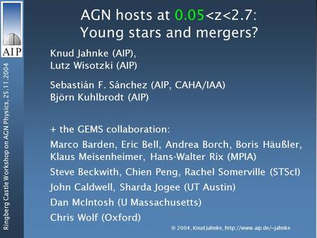 1 Ringberg Castle Workshop on AGN Physics, 25.11.2004 AGN hosts at 0.05<z<2.7: Young stars and mergers? Knud Jahnke (AIP), Lutz Wisotzki (AIP) Sebastián.