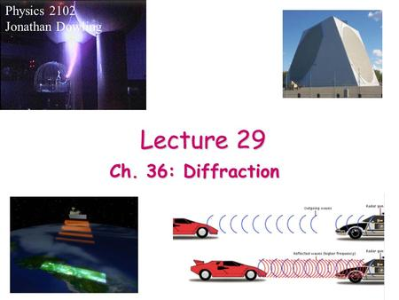 Lecture 29 Physics 2102 Jonathan Dowling Ch. 36: Diffraction.