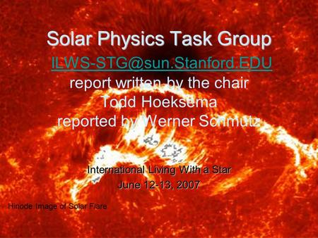 Solar Physics Task Group Solar Physics Task Group report written by the chair Todd Hoeksema reported by Werner Schmutz