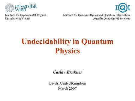 Institute for Experimental Physics University of Vienna Institute for Quantum Optics and Quantum Information Austrian Academy of Sciences Undecidability.