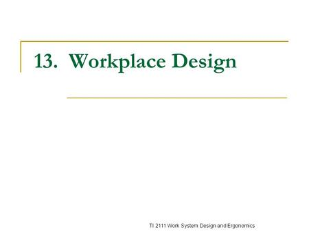 TI 2111 Work System Design and Ergonomics 13. Workplace Design.