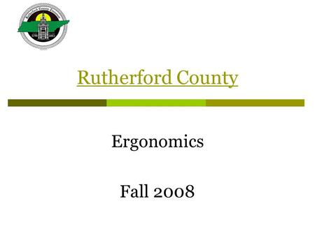 Rutherford County Ergonomics Fall 2008. So What is Ergonomics? … the science and practice of designing jobs and workplaces to match the capabilities and.