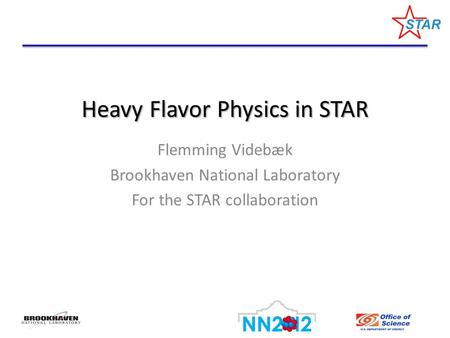 Heavy Flavor Physics in STAR Flemming Videbæk Brookhaven National Laboratory For the STAR collaboration.