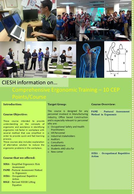 Comprehensive Ergonomic Training – 10 CEP Points/Course CIESH information on… Introduction: Course Objective: These course intended to provide understanding.