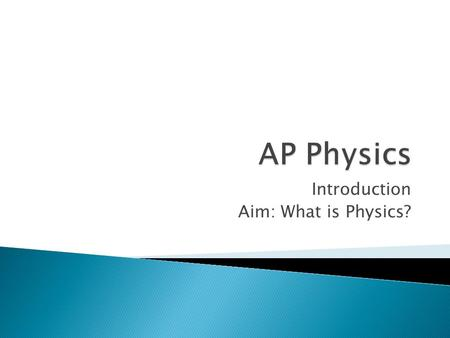 Introduction Aim: What is Physics?.  Show up ready to learn  Complete homework assignments, including watching required videos  Show respect for your.