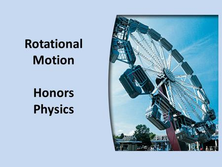 Rotational Motion Honors Physics. Rotational Motion Objectives: Learn how to describe and measure rotational motion Learn how torque changes rotational.