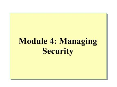 Module 4: Managing Security. Overview Implementing an Authentication Mode Assigning Login Accounts to Users and Roles Assigning Permissions to Users and.