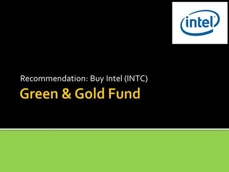 Recommendation: Buy Intel (INTC). Key Investment Points Appears to be undervalued compared to the market Strong Research & Development High Dividend.90.