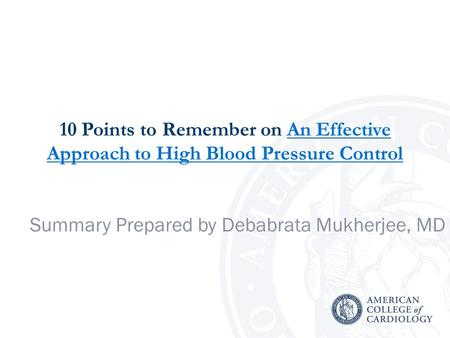 10 Points to Remember on An Effective Approach to High Blood Pressure ControlAn Effective Approach to High Blood Pressure Control Summary Prepared by Debabrata.