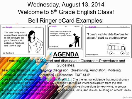 Wednesday, August 13, 2014 Welcome to 8 th Grade English Class! Bell Ringer eCard Examples: AGENDA Learning Target: I CAN read and discuss our Classroom.