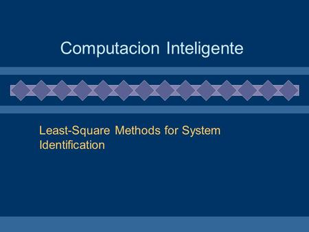 Computacion Inteligente Least-Square Methods for System Identification.