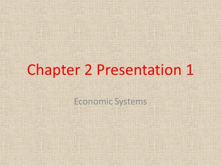 Chapter 2 Presentation 1 Economic Systems. Economic System A system used to coordinate an economy and determine what types of goods are produced, how.