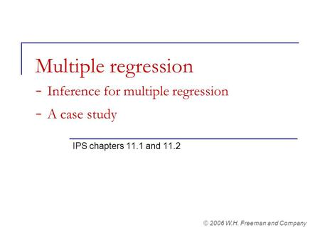 Multiple regression - Inference for multiple regression - A case study IPS chapters 11.1 and 11.2 © 2006 W.H. Freeman and Company.