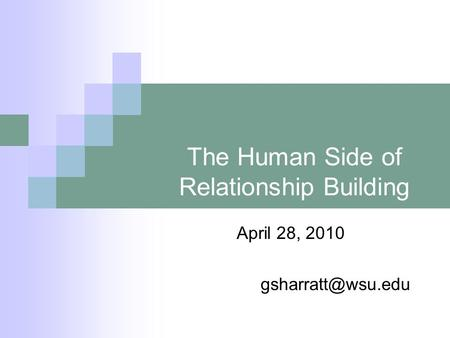 The Human Side of Relationship Building April 28, 2010