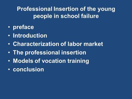 Professional Insertion of the young people in school failure preface Introduction Characterization of labor market The professional insertion Models of.