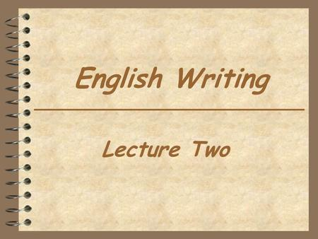 English Writing Lecture Two. Course Schedule 4 Sections.
