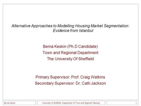 Berna Keskin1 University of Sheffield, Department of Town and Regional Planning Alternative Approaches to Modelling Housing Market Segmentation: Evidence.