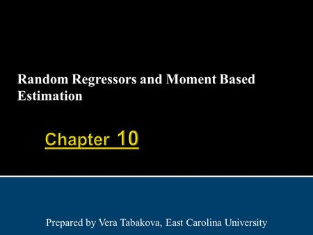 Random Regressors and Moment Based Estimation Prepared by Vera Tabakova, East Carolina University.