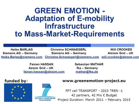 GREEN EMOTION - Adaptation of E-mobility Infrastructure to Mass-Market-Requirements Heike BARLAG Christine SCHWAEGERL Will CROOKES Siemens AG – Germany.