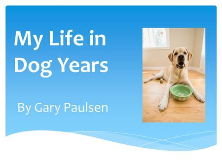 My Life in Dog Years By Gary Paulsen.   paulsen/about.htmlwww.randomhouse.com/features/gary paulsen/about.html.