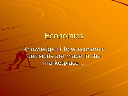 Economics Knowledge of how economic decisions are made in the marketplace …