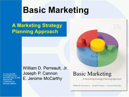 For use only with Perreault/Cannon/ McCarthy texts, © 2009 McGraw-Hill Companies, Inc. McGraw-Hill/Irwin Basic Marketing A Marketing Strategy Planning.