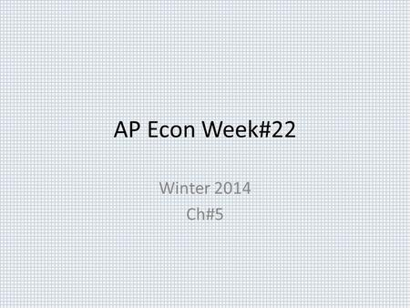 AP Econ Week#22 Winter 2014 Ch#5. Economics 2/9/15  OBJECTIVE: Continue examination of market failures. APMicro-I.B Language objective: