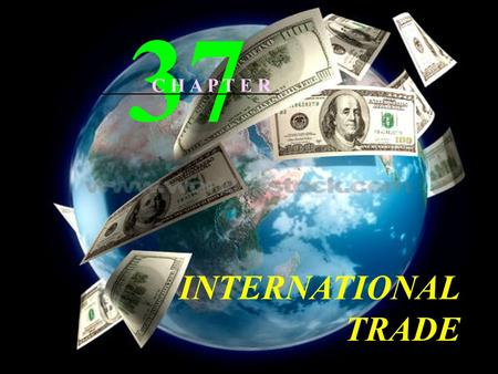INTERNATIONAL TRADE 37 C H A P T E R Export Partners Canada 13%, Mexico 8%, China 4%, Japan 3% Import Partners China 15.4%, Canada 11.6%, Mexico, 9.1%,