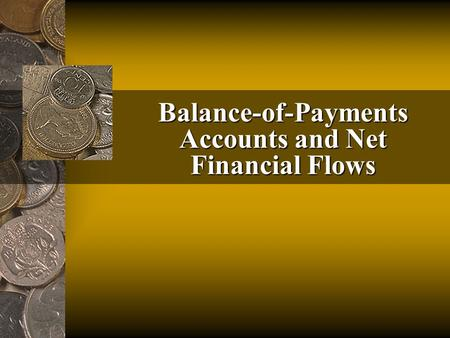Balance-of-Payments Accounts and Net Financial Flows.