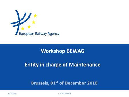 Workshop BEWAG Entity in charge of Maintenance Brussels, 01 st of December 2010 23/11/2010J-M DECHAMPS.