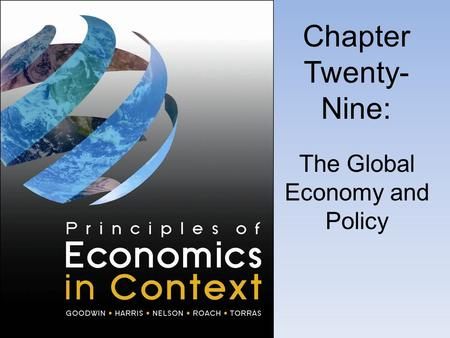 Chapter Twenty- Nine: The Global Economy and Policy.