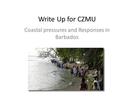 Write Up for CZMU Coastal pressures and Responses in Barbados.